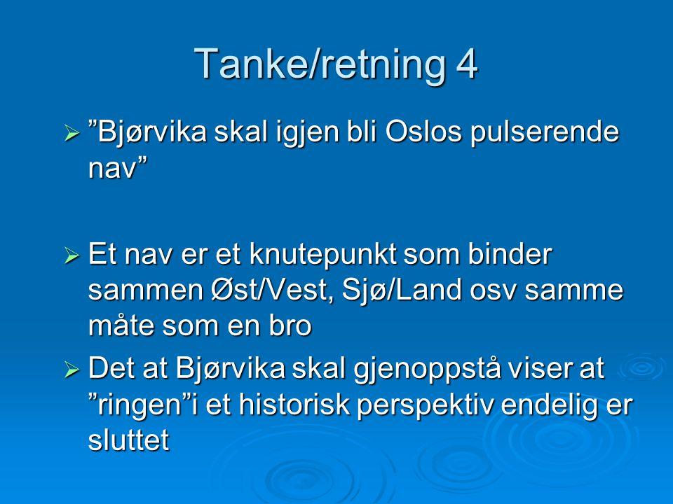 """Tanke/retning 4  """"Bjørvika skal igjen bli Oslos pulserende nav""""  Et nav er et knutepunkt som binder sammen Øst/Vest, Sjø/Land osv samme måte som en"""