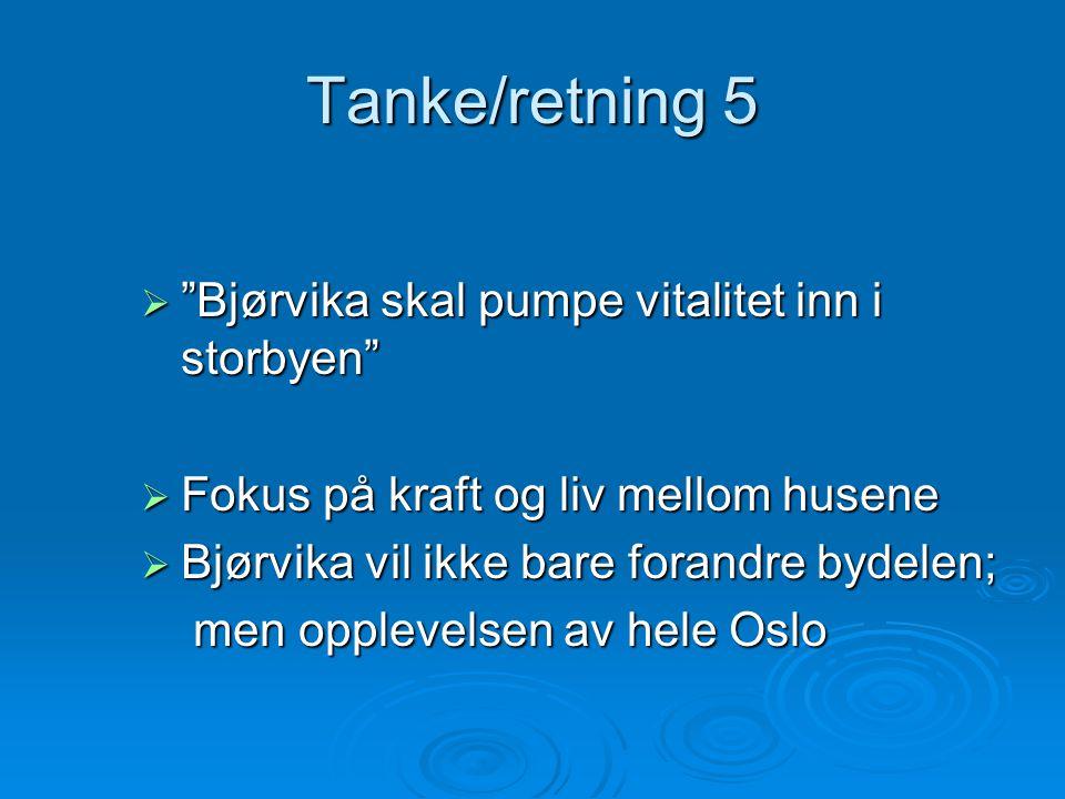 """Tanke/retning 5  """"Bjørvika skal pumpe vitalitet inn i storbyen""""  Fokus på kraft og liv mellom husene  Bjørvika vil ikke bare forandre bydelen; men"""