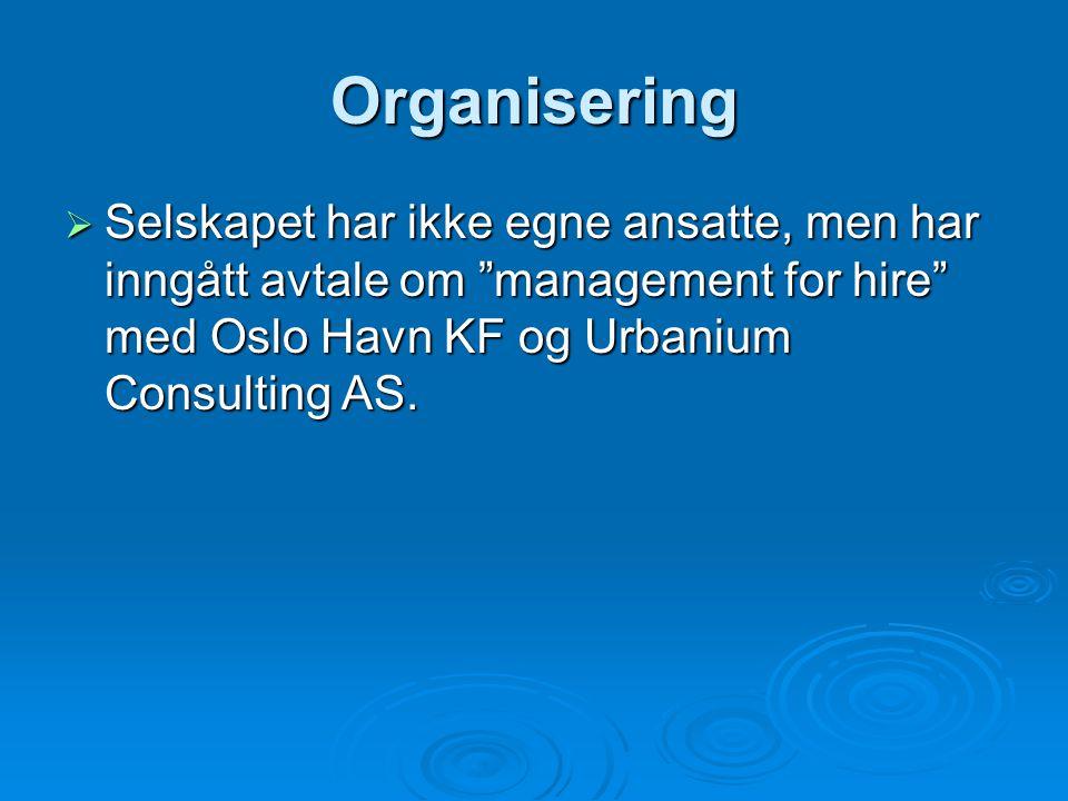 """Organisering  Selskapet har ikke egne ansatte, men har inngått avtale om """"management for hire"""" med Oslo Havn KF og Urbanium Consulting AS."""
