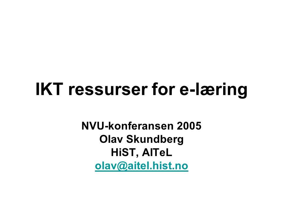 IKT ressurser for e-læring NVU-konferansen 2005 Olav Skundberg HiST, AITeL olav@aitel.hist.no