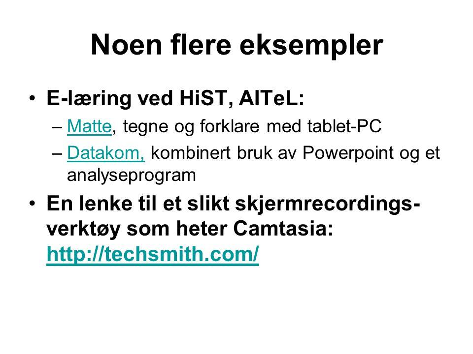 Noen flere eksempler •E-læring ved HiST, AITeL: –Matte, tegne og forklare med tablet-PCMatte –Datakom, kombinert bruk av Powerpoint og et analyseprogramDatakom, •En lenke til et slikt skjermrecordings- verktøy som heter Camtasia: http://techsmith.com/ http://techsmith.com/