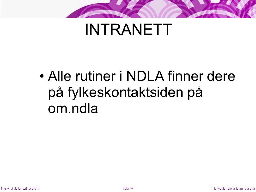INTRANETT •Alle rutiner i NDLA finner dere på fylkeskontaktsiden på om.ndla ndla.noNasjonal digital læringsarenaNorwegian digital learning arena