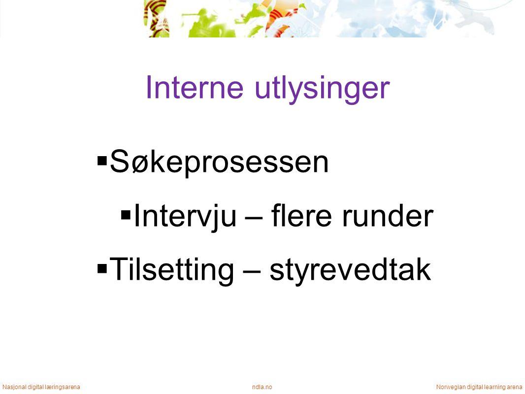 Interne utlysinger ndla.noNasjonal digital læringsarenaNorwegian digital learning arena  Søkeprosessen  Intervju – flere runder  Tilsetting – styrevedtak