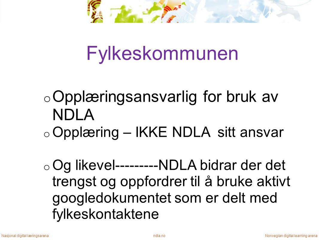 Fylkeskommunen ndla.noNasjonal digital læringsarenaNorwegian digital learning arena o Opplæringsansvarlig for bruk av NDLA o Opplæring – IKKE NDLA sitt ansvar o Og likevel---------NDLA bidrar der det trengst og oppfordrer til å bruke aktivt googledokumentet som er delt med fylkeskontaktene
