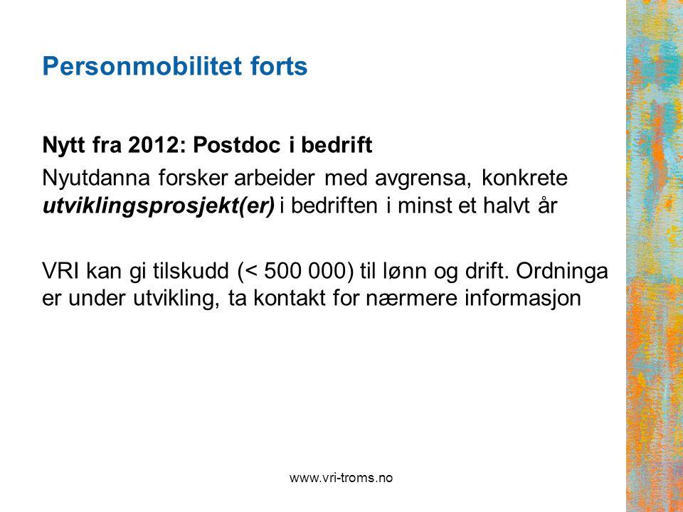 Personmobilitet forts Nytt fra 2012: Postdoc i bedrift Nyutdanna forsker arbeider med avgrensa, konkrete utviklingsprosjekt(er) i bedriften i minst et halvt år VRI kan gi tilskudd (< 500 000) til lønn og drift.