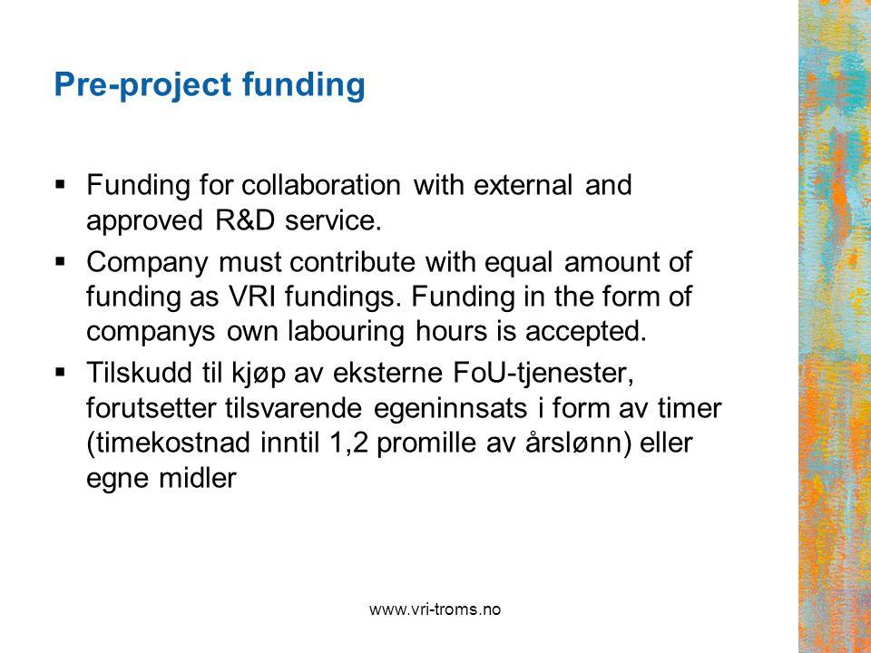 Pre-project funding can also be R&D work for: Forprosjekter kan også være FoU- støtta forarbeid for:  Skattefunnprosjekter  Prosjekter til regionalt forskningsfond  ARENA-(for)prosjekter  Internasjonale FoU-prosjekter www.vri-troms.no