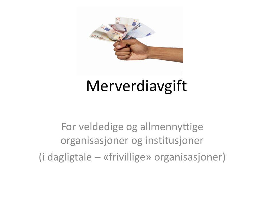 Merverdiavgift For veldedige og allmennyttige organisasjoner og institusjoner (i dagligtale – «frivillige» organisasjoner)