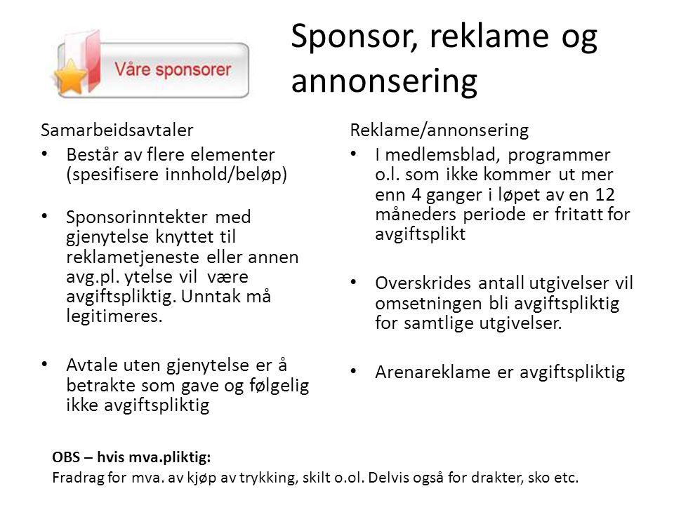 Sponsor, reklame og annonsering Samarbeidsavtaler • Består av flere elementer (spesifisere innhold/beløp) • Sponsorinntekter med gjenytelse knyttet til reklametjeneste eller annen avg.pl.