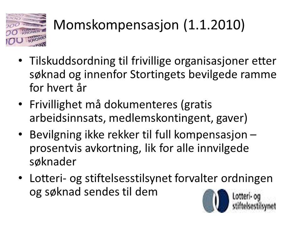 Momskompensasjon (1.1.2010) • Tilskuddsordning til frivillige organisasjoner etter søknad og innenfor Stortingets bevilgede ramme for hvert år • Frivi