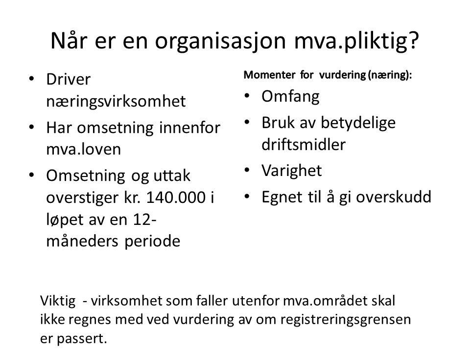 Når er en organisasjon mva.pliktig? • Driver næringsvirksomhet • Har omsetning innenfor mva.loven • Omsetning og uttak overstiger kr. 140.000 i løpet