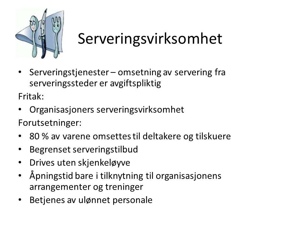 Serveringsvirksomhet • Serveringstjenester – omsetning av servering fra serveringssteder er avgiftspliktig Fritak: • Organisasjoners serveringsvirksom