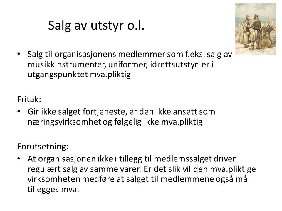 Salg av utstyr o.l.• Salg til organisasjonens medlemmer som f.eks.