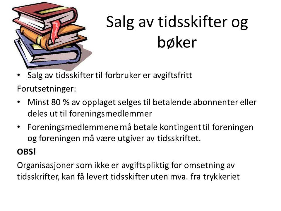 Salg av tidsskifter og bøker • Salg av tidsskifter til forbruker er avgiftsfritt Forutsetninger: • Minst 80 % av opplaget selges til betalende abonnen