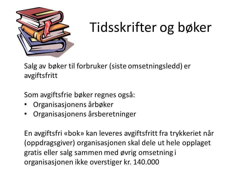 Tidsskrifter og bøker Salg av bøker til forbruker (siste omsetningsledd) er avgiftsfritt Som avgiftsfrie bøker regnes også: • Organisasjonens årbøker