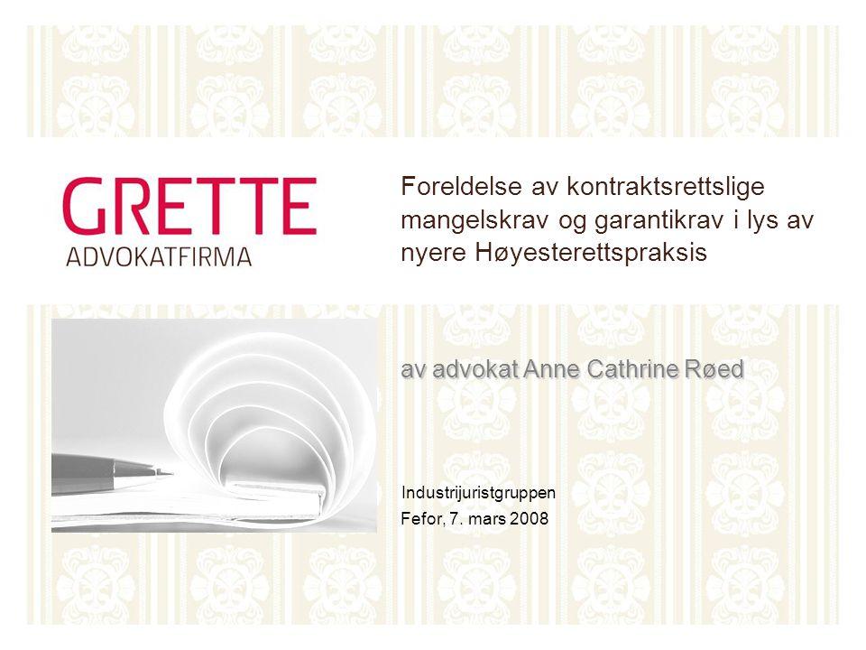 av advokat Anne Cathrine Røed Foreldelse av kontraktsrettslige mangelskrav og garantikrav i lys av nyere Høyesterettspraksis av advokat Anne Cathrine Røed Industrijuristgruppen Fefor, 7.