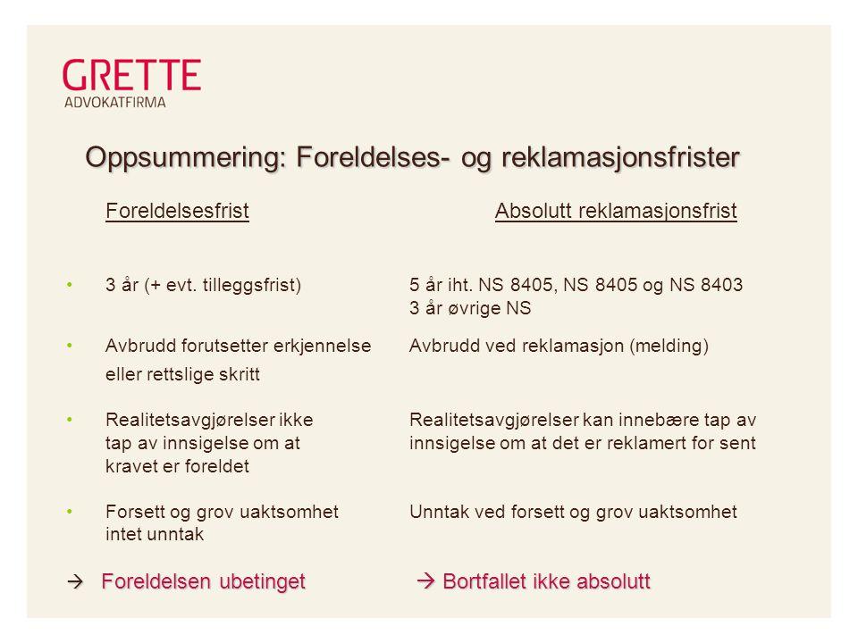 Oppsummering: Foreldelses- og reklamasjonsfrister ForeldelsesfristAbsolutt reklamasjonsfrist •3 år (+ evt.