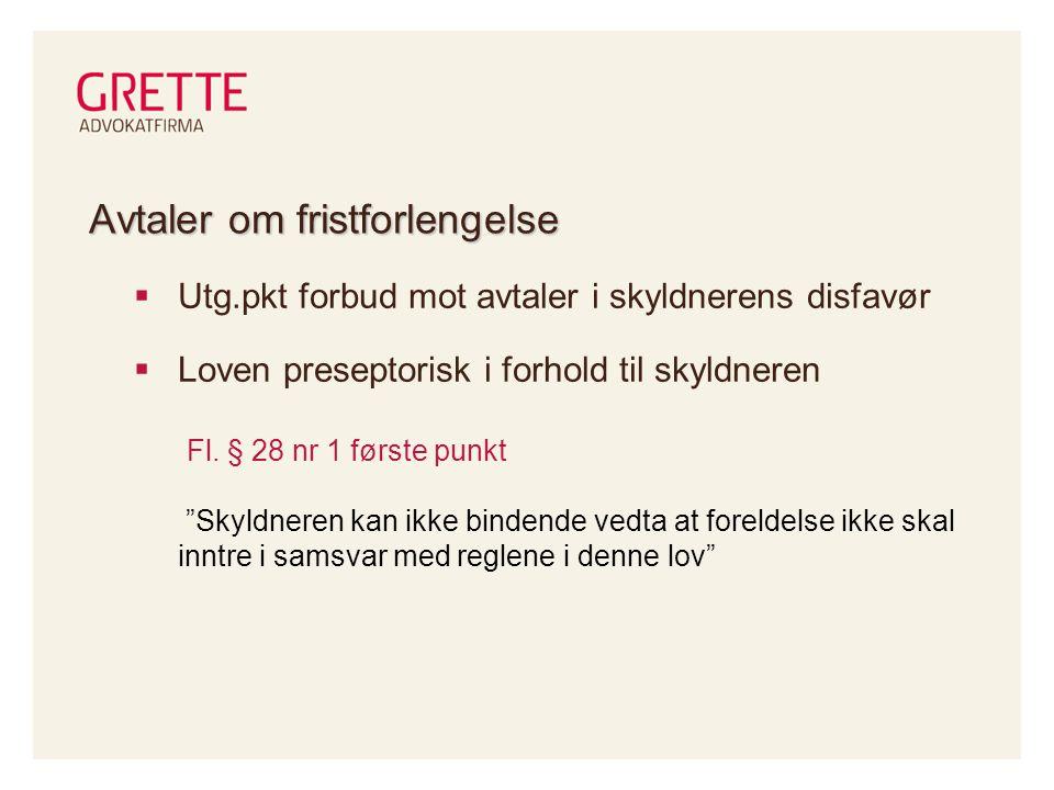 Avtaler om fristforlengelse  Utg.pkt forbud mot avtaler i skyldnerens disfavør  Loven preseptorisk i forhold til skyldneren Fl.