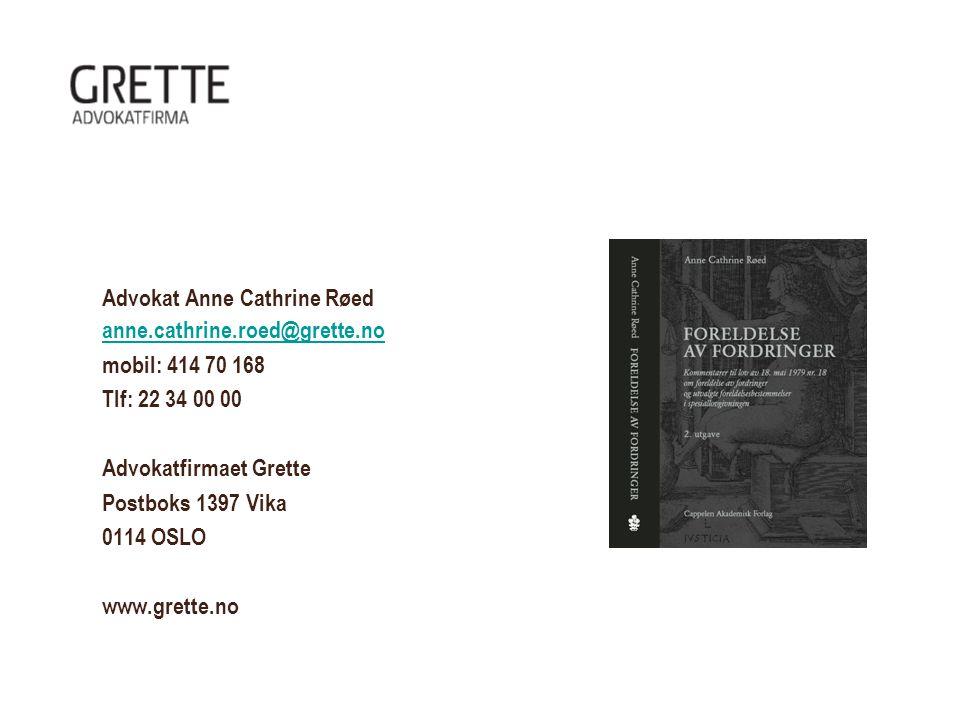 Advokat Anne Cathrine Røed anne.cathrine.roed@grette.no mobil: 414 70 168 Tlf: 22 34 00 00 Advokatfirmaet Grette Postboks 1397 Vika 0114 OSLO www.grette.no