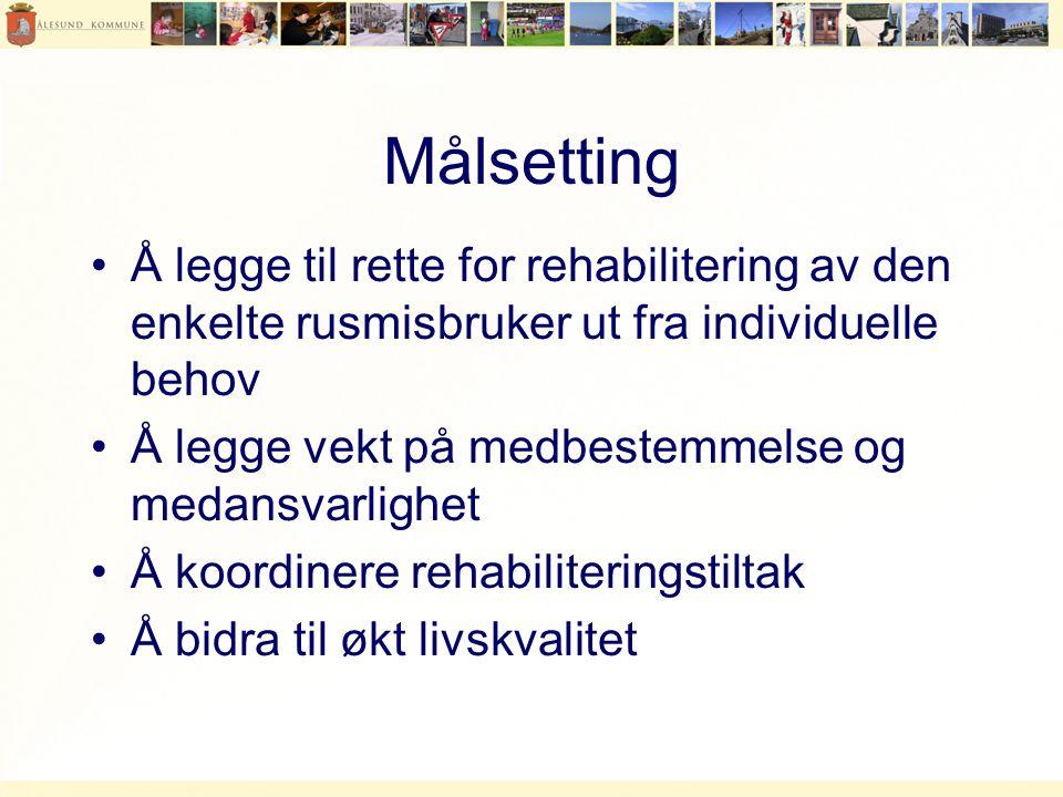 Målsetting •Å legge til rette for rehabilitering av den enkelte rusmisbruker ut fra individuelle behov •Å legge vekt på medbestemmelse og medansvarlighet •Å koordinere rehabiliteringstiltak •Å bidra til økt livskvalitet