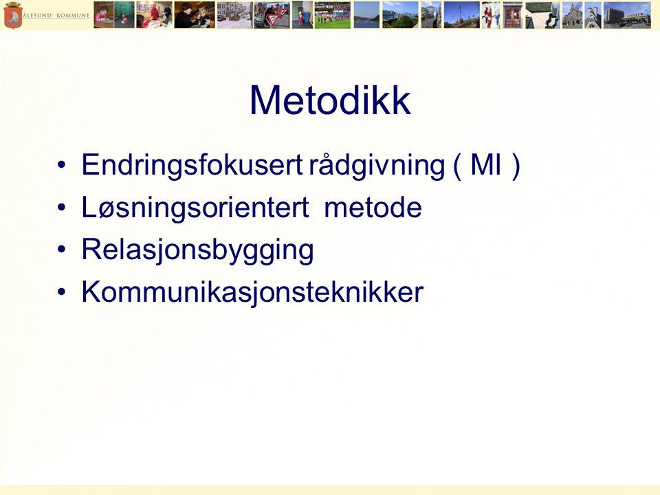 Metodikk •Endringsfokusert rådgivning ( MI ) •Løsningsorientert metode •Relasjonsbygging •Kommunikasjonsteknikker