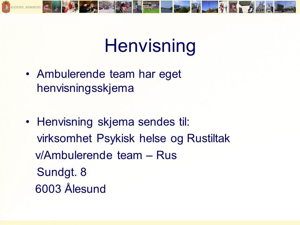 Henvisning •Ambulerende team har eget henvisningsskjema •Henvisning skjema sendes til: virksomhet Psykisk helse og Rustiltak v/Ambulerende team – Rus Sundgt.