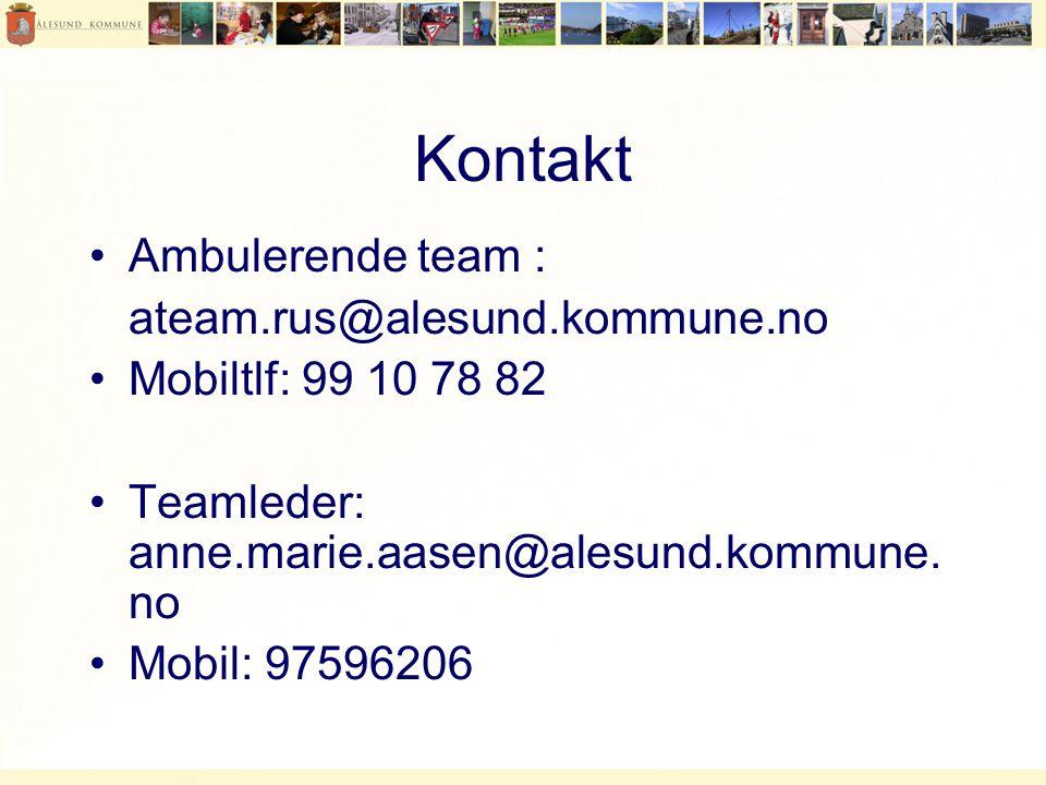 Kontakt •Ambulerende team : ateam.rus@alesund.kommune.no •Mobiltlf: 99 10 78 82 •Teamleder: anne.marie.aasen@alesund.kommune.