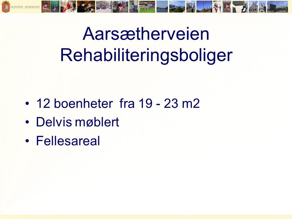 Aarsætherveien Rehabiliteringsboliger •12 boenheter fra 19 - 23 m2 •Delvis møblert •Fellesareal