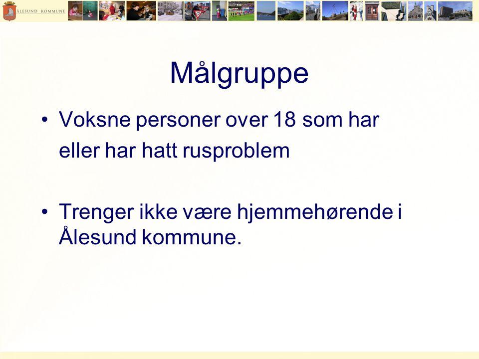 Målgruppe •Voksne personer over 18 som har eller har hatt rusproblem •Trenger ikke være hjemmehørende i Ålesund kommune.