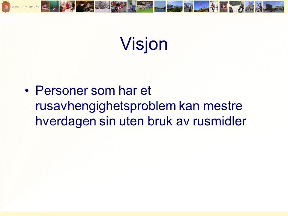 Visjon •Personer som har et rusavhengighetsproblem kan mestre hverdagen sin uten bruk av rusmidler