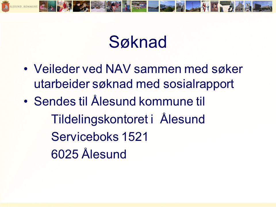 Søknad •Veileder ved NAV sammen med søker utarbeider søknad med sosialrapport •Sendes til Ålesund kommune til Tildelingskontoret i Ålesund Serviceboks 1521 6025 Ålesund