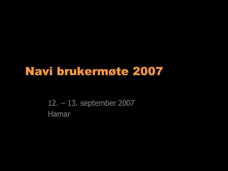 Navi brukermøte 2007 12. – 13. september 2007 Hamar