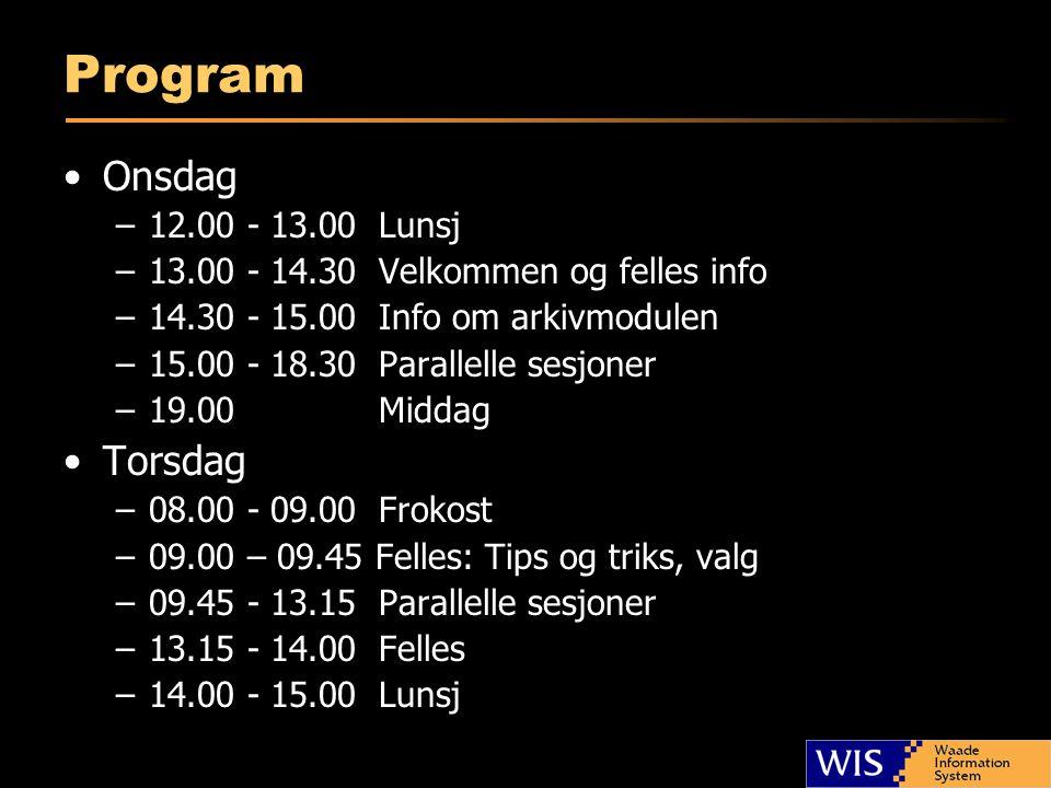 Program •Onsdag –12.00 - 13.00Lunsj –13.00 - 14.30 Velkommen og felles info –14.30 - 15.00 Info om arkivmodulen –15.00 - 18.30 Parallelle sesjoner –19.00Middag •Torsdag –08.00 - 09.00Frokost –09.00 – 09.45 Felles: Tips og triks, valg –09.45 - 13.15Parallelle sesjoner –13.15 - 14.00Felles –14.00 - 15.00Lunsj