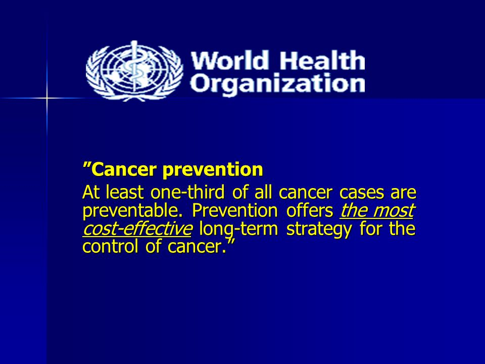 Cancer prevention At least one-third of all cancer cases are preventable.