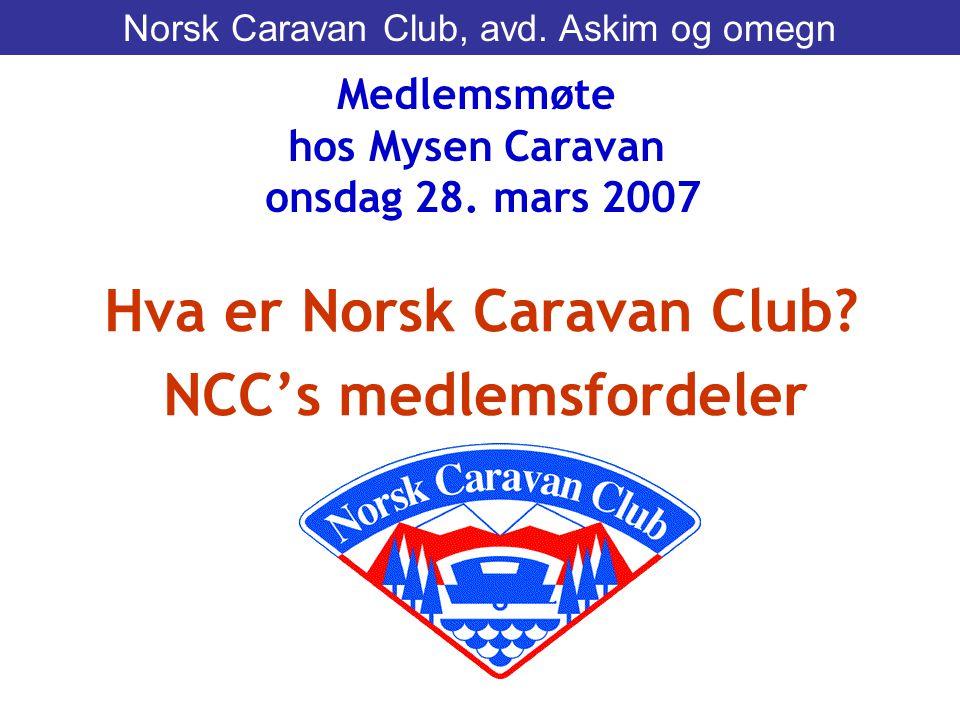 Hva er Norsk Caravan Club? NCC's medlemsfordeler Medlemsmøte hos Mysen Caravan onsdag 28. mars 2007 Norsk Caravan Club, avd. Askim og omegn
