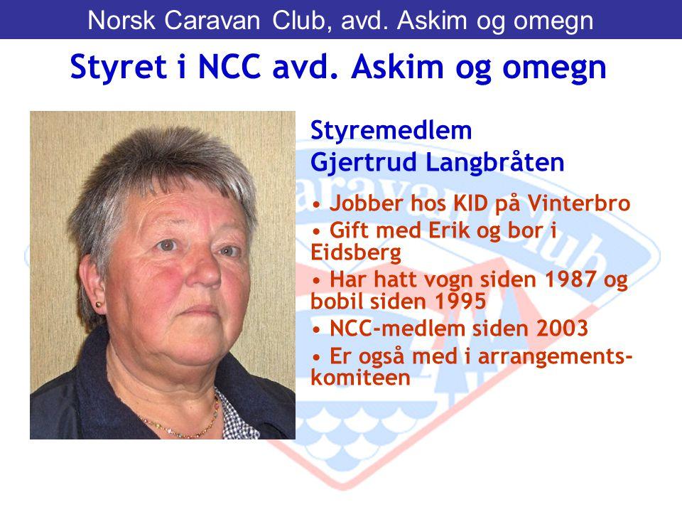 Styremedlem Gjertrud Langbråten • Jobber hos KID på Vinterbro • Gift med Erik og bor i Eidsberg • Har hatt vogn siden 1987 og bobil siden 1995 • NCC-m