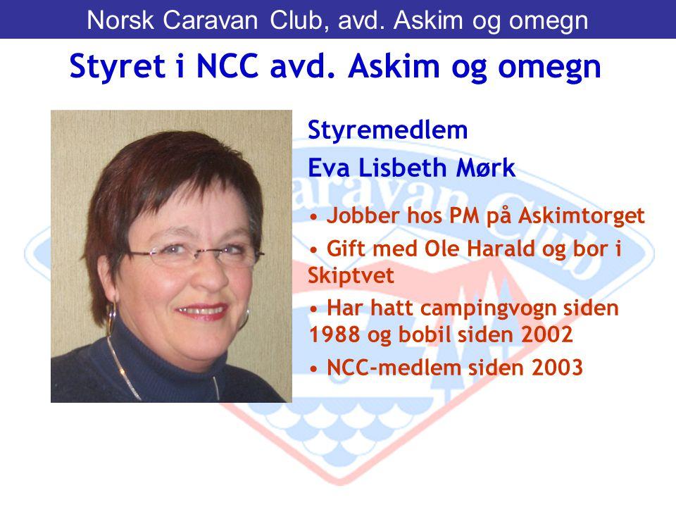 Styremedlem Eva Lisbeth Mørk • Jobber hos PM på Askimtorget • Gift med Ole Harald og bor i Skiptvet • Har hatt campingvogn siden 1988 og bobil siden 2