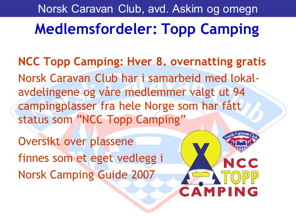 NCC Topp Camping: Hver 8. overnatting gratis Norsk Caravan Club har i samarbeid med lokal- avdelingene og våre medlemmer valgt ut 94 campingplasser fr