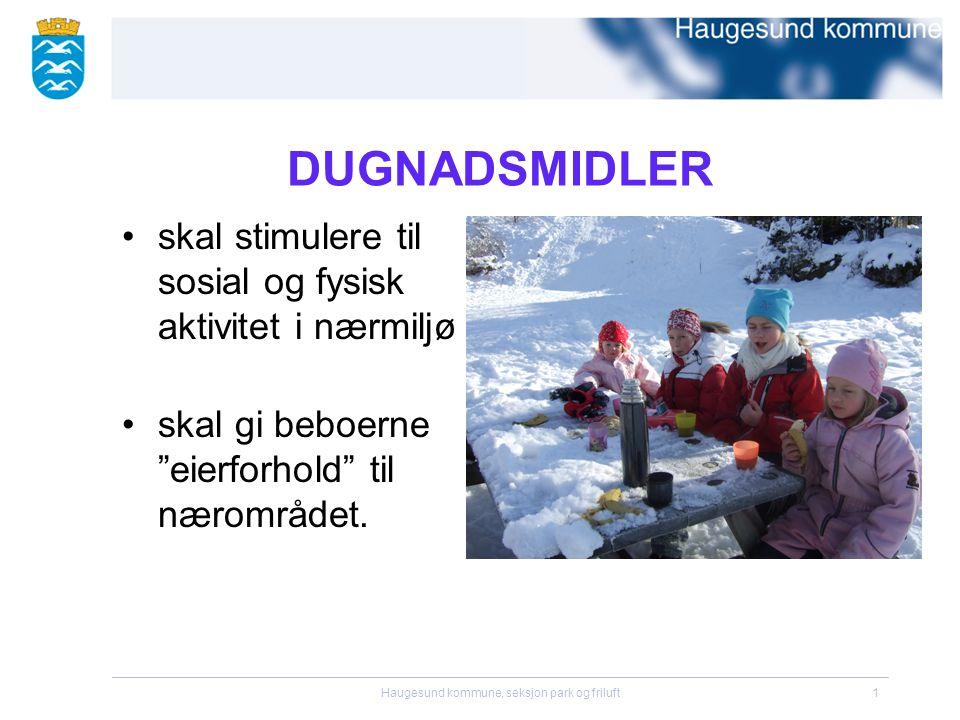 Haugesund kommune, seksjon park og friluft1 DUGNADSMIDLER •skal stimulere til sosial og fysisk aktivitet i nærmiljø •skal gi beboerne eierforhold til nærområdet.