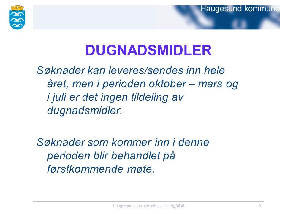 Haugesund kommune, seksjon park og friluft8 DUGNADSMIDLER Søknader kan leveres/sendes inn hele året, men i perioden oktober – mars og i juli er det ingen tildeling av dugnadsmidler.