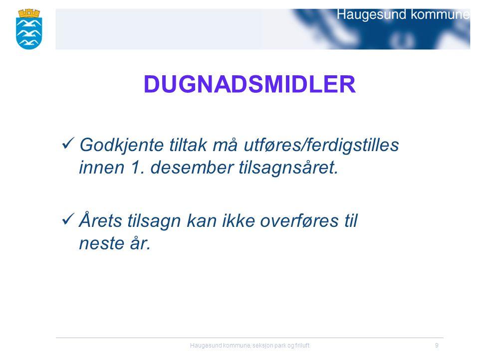Haugesund kommune, seksjon park og friluft10 DUGNADSMIDLER  Velforeninger som har fått tilsagn om dugnadsmidler må melde inn behov for materiell mv minimum 1 uke før dugnaden.