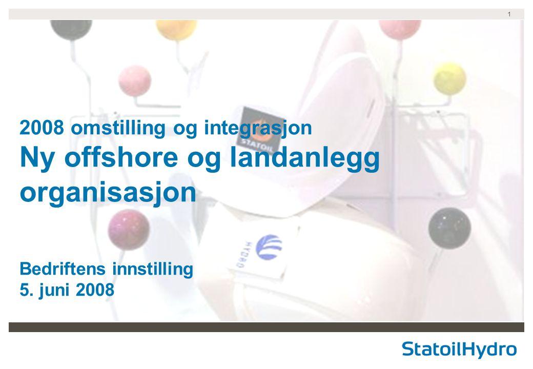 1 2008 omstilling og integrasjon Ny offshore og landanlegg organisasjon Bedriftens innstilling 5. juni 2008