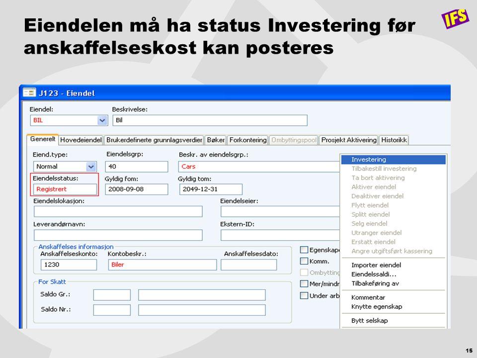 15 Eiendelen må ha status Investering før anskaffelseskost kan posteres