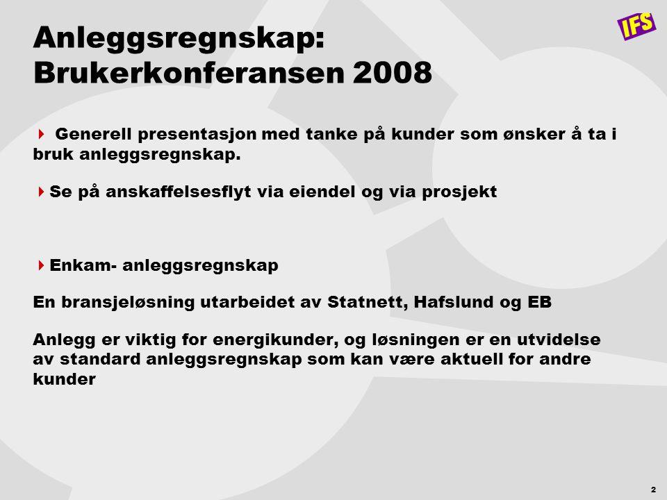 2 Anleggsregnskap: Brukerkonferansen 2008  Generell presentasjon med tanke på kunder som ønsker å ta i bruk anleggsregnskap.  Se på anskaffelsesflyt