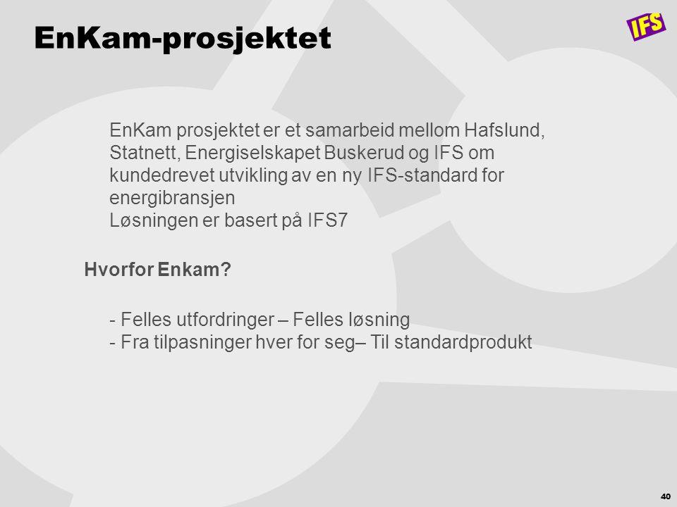 40 EnKam-prosjektet EnKam prosjektet er et samarbeid mellom Hafslund, Statnett, Energiselskapet Buskerud og IFS om kundedrevet utvikling av en ny IFS-