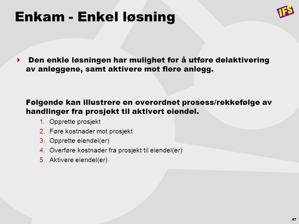 47 Enkam - Enkel løsning  Den enkle løsningen har mulighet for å utføre delaktivering av anleggene, samt aktivere mot flere anlegg. Følgende kan illu
