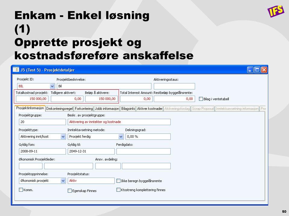 50 Enkam - Enkel løsning (1) Opprette prosjekt og kostnadsføreføre anskaffelse