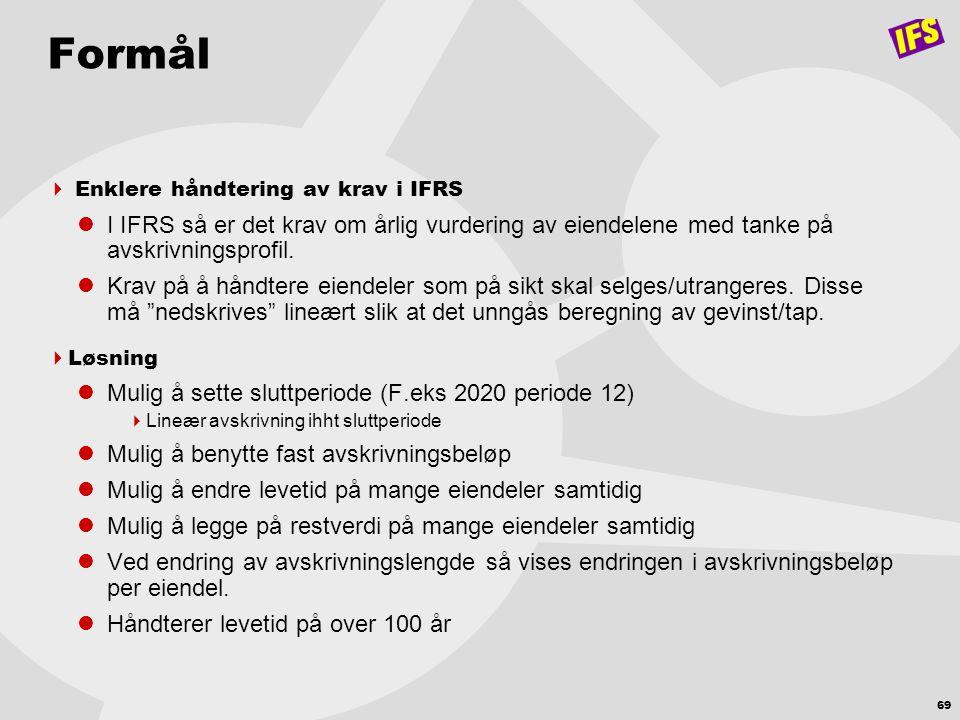 69 Formål  Enklere håndtering av krav i IFRS  I IFRS så er det krav om årlig vurdering av eiendelene med tanke på avskrivningsprofil.  Krav på å hå