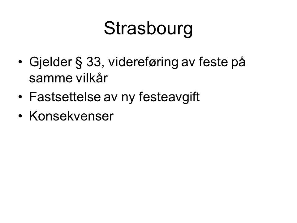 Strasbourg •Gjelder § 33, videreføring av feste på samme vilkår •Fastsettelse av ny festeavgift •Konsekvenser