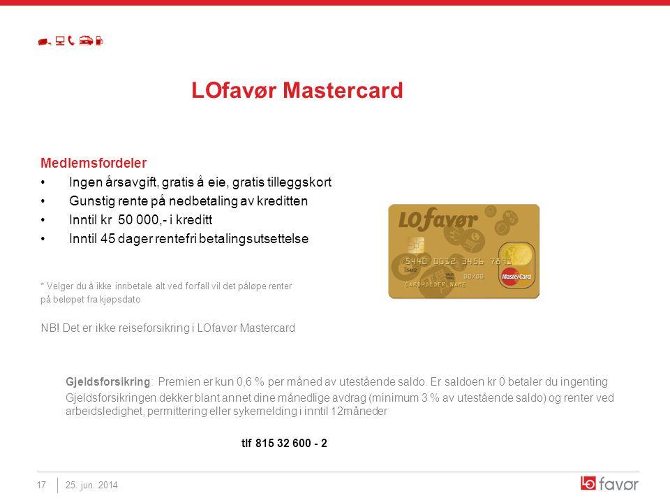 LOfavør Mastercard Medlemsfordeler • Ingen årsavgift, gratis å eie, gratis tilleggskort • Gunstig rente på nedbetaling av kreditten • Inntil kr 50 000