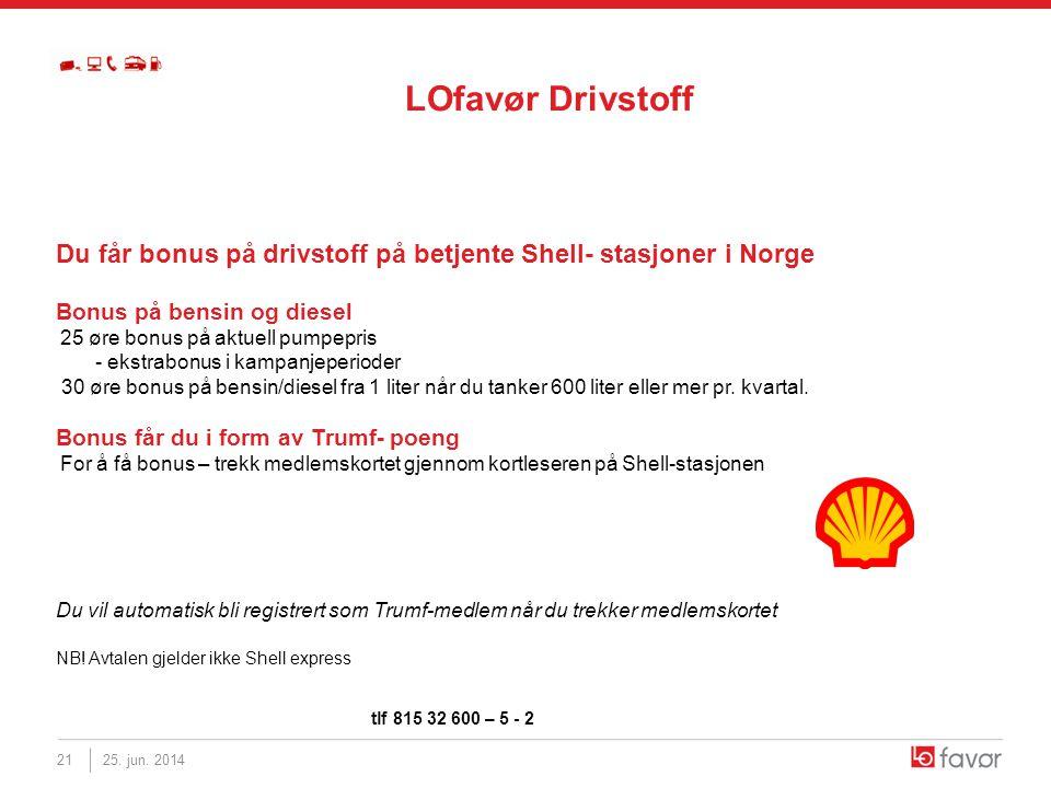 LOfavør Drivstoff 25. jun. 201421 Du får bonus på drivstoff på betjente Shell- stasjoner i Norge Bonus på bensin og diesel 25 øre bonus på aktuell pum
